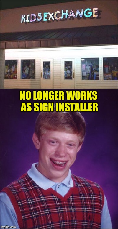 Brian has a sense of humour, who knew? | NO LONGER WORKS AS SIGN INSTALLER | image tagged in bad luck brian,funny signs,memes,funny | made w/ Imgflip meme maker