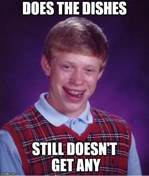 Bad Luck Brian Meme | DOES THE DISHES STILL DOESN'T GET ANY | image tagged in memes,bad luck brian | made w/ Imgflip meme maker
