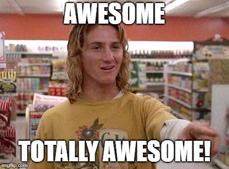 Jeff Spicoli | AWESOME TOTALLY AWESOME! | image tagged in jeff spicoli | made w/ Imgflip meme maker