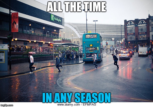 ALL THE TIME IN ANY SEASON | made w/ Imgflip meme maker