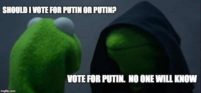 Evil Kermit Meme | SHOULD I VOTE FOR PUTIN OR PUTIN? VOTE FOR PUTIN.  NO ONE WILL KNOW | image tagged in memes,evil kermit | made w/ Imgflip meme maker