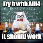 Try it with AlH4 it should work | made w/ Imgflip meme maker
