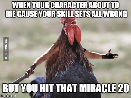 Come at me chicken | WHEN YOUR CHARACTER ABOUT TO DIE CAUSE YOUR SKILL SETS ALL WRONG BUT YOU HIT THAT MIRACLE 20 | image tagged in come at me chicken | made w/ Imgflip meme maker