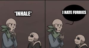 New Papyrus Meme! | I HATE FURRIES *INHALE* | image tagged in papyrus meme | made w/ Imgflip meme maker