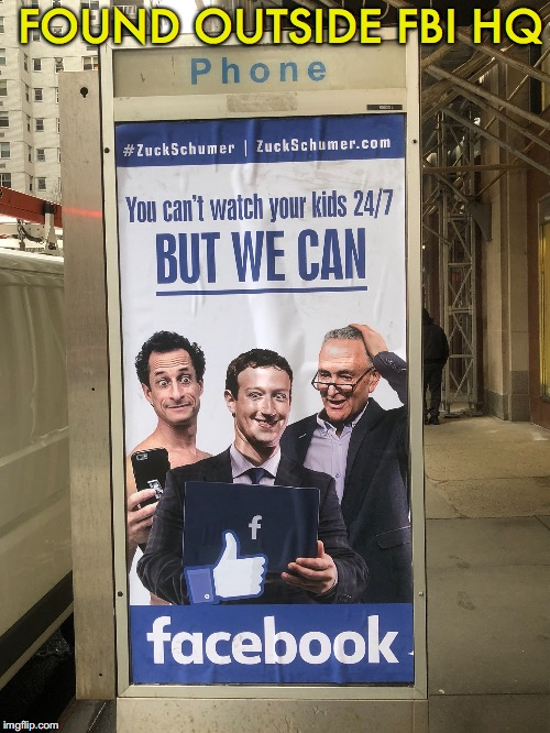 Scary | FOUND OUTSIDE FBI HQ | image tagged in anthony weiner,mark zuckerberg,chuck schumer,facebook | made w/ Imgflip meme maker