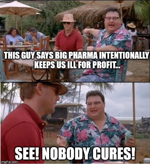 See Nobody Cares Meme | THIS GUY SAYS BIG PHARMA INTENTIONALLY KEEPS US ILL FOR PROFIT... SEE! NOBODY CURES! | image tagged in memes,see nobody cares | made w/ Imgflip meme maker