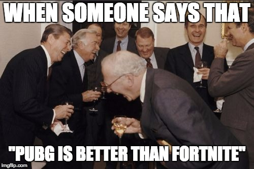 "Laughing Men In Suits Meme | WHEN SOMEONE SAYS THAT ""PUBG IS BETTER THAN FORTNITE"" 