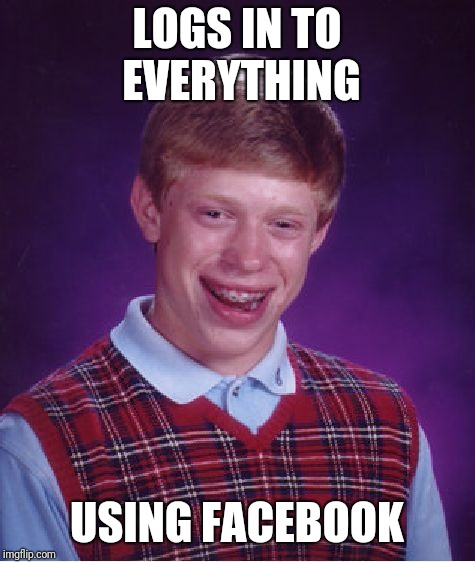 Bad Luck Brian Meme | LOGS IN TO EVERYTHING USING FACEBOOK | image tagged in memes,bad luck brian | made w/ Imgflip meme maker