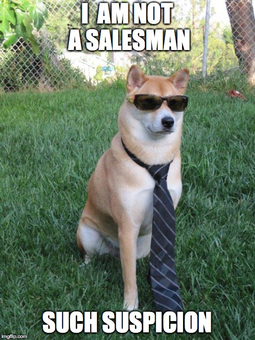 Business doge | I  AM NOT A SALESMAN SUCH SUSPICION | image tagged in business doge | made w/ Imgflip meme maker