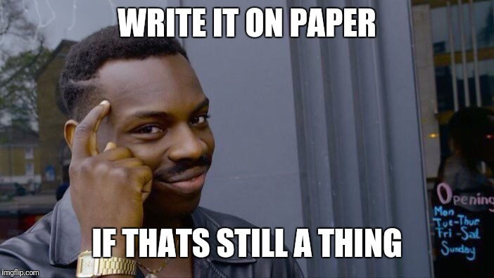 Roll Safe Think About It Meme | WRITE IT ON PAPER IF THATS STILL A THING | image tagged in memes,roll safe think about it | made w/ Imgflip meme maker