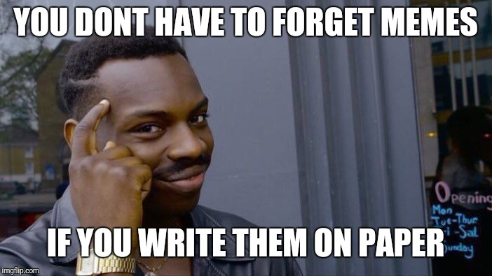 Roll Safe Think About It Meme | YOU DONT HAVE TO FORGET MEMES IF YOU WRITE THEM ON PAPER | image tagged in memes,roll safe think about it | made w/ Imgflip meme maker