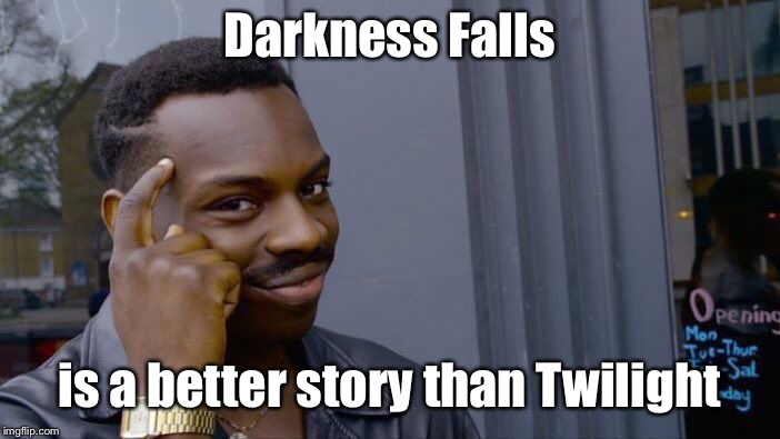 Roll Safe Think About It Meme | Darkness Falls is a better story than Twilight | image tagged in memes,roll safe think about it | made w/ Imgflip meme maker