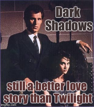 Dark Shadows still a better love story than Twilight | image tagged in memes,dark shadows,twilight | made w/ Imgflip meme maker