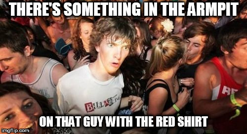I just realised... | THERE'S SOMETHING IN THE ARMPIT ON THAT GUY WITH THE RED SHIRT | image tagged in memes,sudden clarity clarence,armpit stench | made w/ Imgflip meme maker