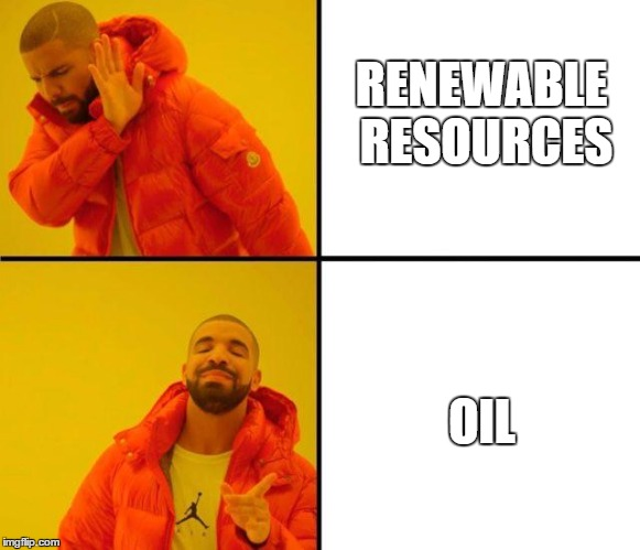 RENEWABLE RESOURCES OIL | image tagged in hotline bling | made w/ Imgflip meme maker