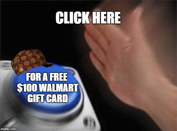 Blank Nut Button Meme | CLICK HERE FOR A FREE $100 WALMART GIFT CARD | image tagged in memes,blank nut button,scumbag | made w/ Imgflip meme maker
