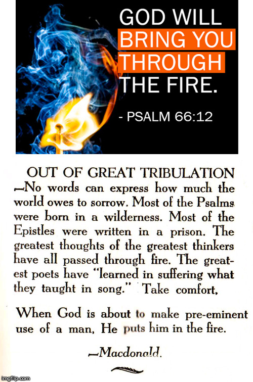 Through the Fire | image tagged in through the fire,psalm 66 12 | made w/ Imgflip meme maker