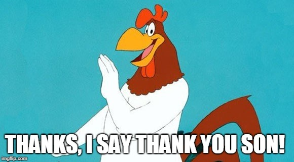 Foghorn Leghorn  | THANKS, I SAY THANK YOU SON! | image tagged in foghorn leghorn | made w/ Imgflip meme maker