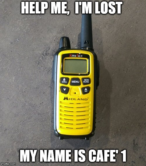 Missing walkie talkie | HELP ME,  I'M LOST MY NAME IS CAFE' 1 | image tagged in missing | made w/ Imgflip meme maker
