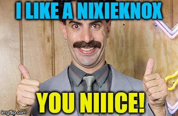 I LIKE A NIXIEKNOX YOU NIIICE! | made w/ Imgflip meme maker