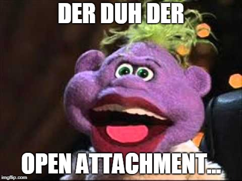 Peanut | DER DUH DER OPEN ATTACHMENT... | image tagged in peanut | made w/ Imgflip meme maker
