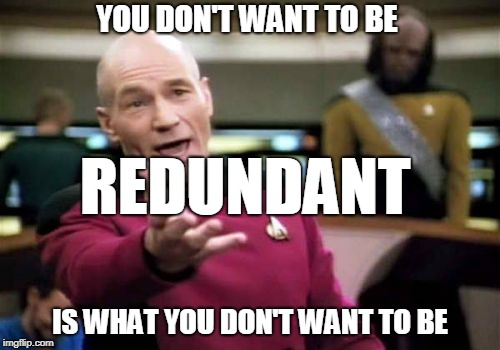 Writing Tips: Don't Be Redundant Redundant | YOU DON'T WANT TO BE IS WHAT YOU DON'T WANT TO BE REDUNDANT | image tagged in grammar,grammar nazi,writing,research,paper,essay | made w/ Imgflip meme maker