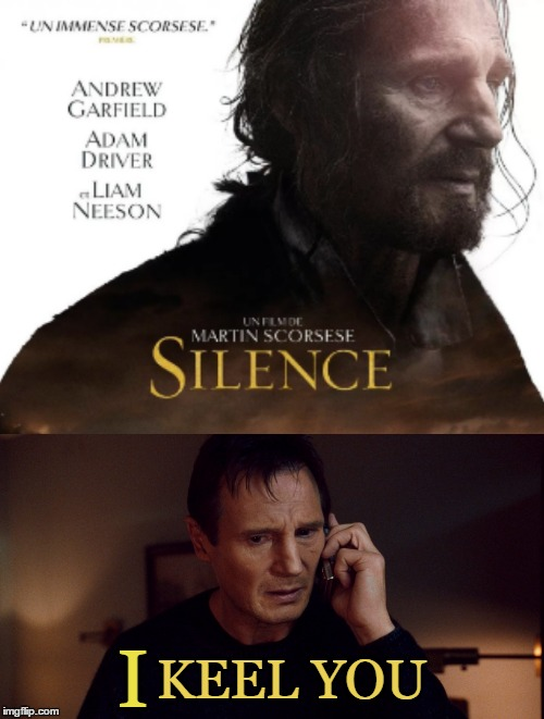 The Liam Neeson Smackdown (>‿◠) |  I; KEEL YOU | image tagged in memes,hollywood,smackdown,silence,taken,martin scorsese | made w/ Imgflip meme maker