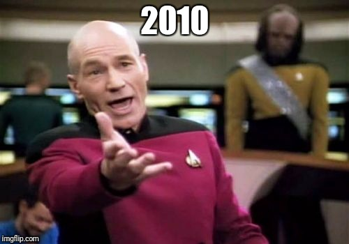 Picard Wtf Meme | 2010 | image tagged in memes,picard wtf | made w/ Imgflip meme maker