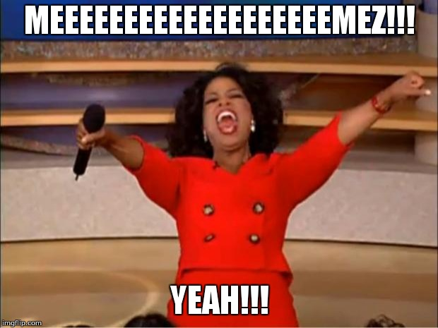Oprah You Get A Meme | MEEEEEEEEEEEEEEEEEEEMEZ!!! YEAH!!! | image tagged in memes,oprah you get a | made w/ Imgflip meme maker