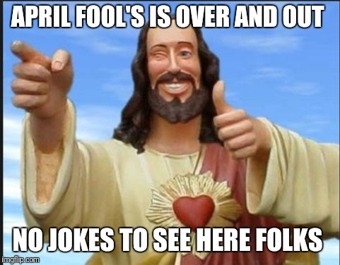 APRIL FOOL'S IS OVER AND OUT NO JOKES TO SEE HERE FOLKS | image tagged in easter april fools | made w/ Imgflip meme maker