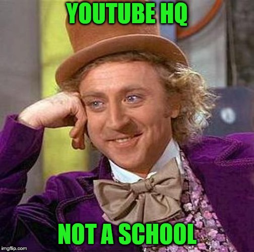 Creepy Condescending Wonka Meme | YOUTUBE HQ NOT A SCHOOL | image tagged in memes,creepy condescending wonka | made w/ Imgflip meme maker