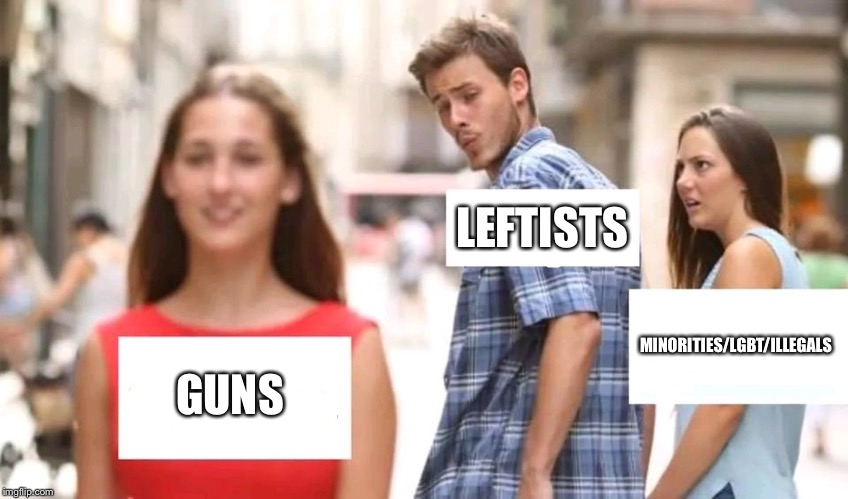 Distracted boyfriend | GUNS LEFTISTS MINORITIES/LGBT/ILLEGALS | image tagged in distracted boyfriend,liberal hypocrisy,sjws,leftists | made w/ Imgflip meme maker