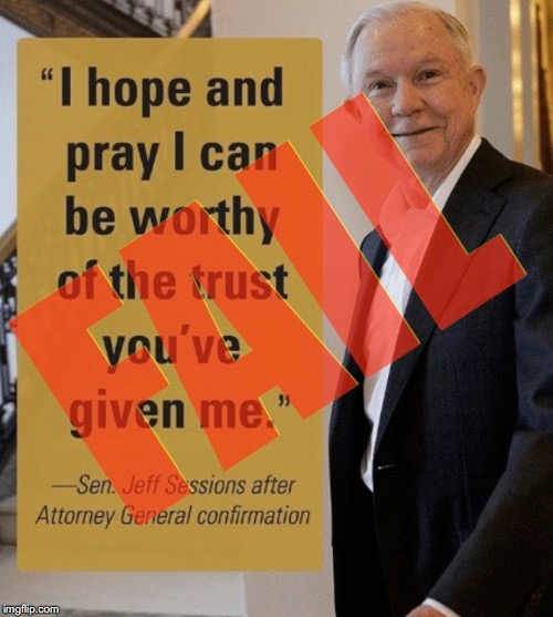 Jeff Sessions Meme - Failure | image tagged in jeff sessions,failure,attorney general,doj,meme | made w/ Imgflip meme maker