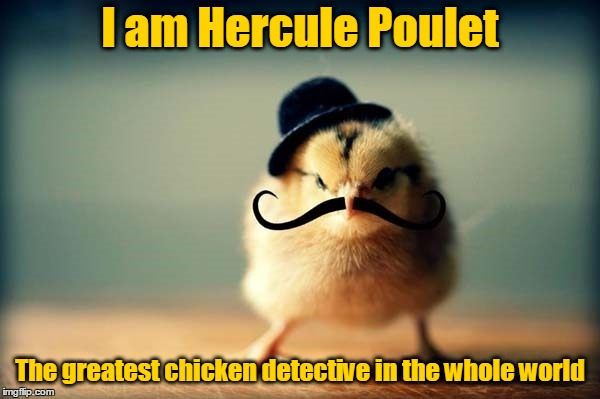 Who's going to solve the Murder on the Orient Egg-spress? Chicken Week, April 2-8, a JBmemegeek & giveuahint Event! | I am Hercule Poulet The greatest chicken detective in the whole world | image tagged in chicken - baby chick with mustache,memes,chicken,chicken week,hercule poirot,murder on the orient express | made w/ Imgflip meme maker