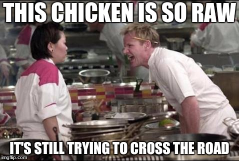 Chicken Week April 2-8 (a JBmemegeek and giveuahint event) | THIS CHICKEN IS SO RAW IT'S STILL TRYING TO CROSS THE ROAD | image tagged in memes,angry chef gordon ramsay | made w/ Imgflip meme maker