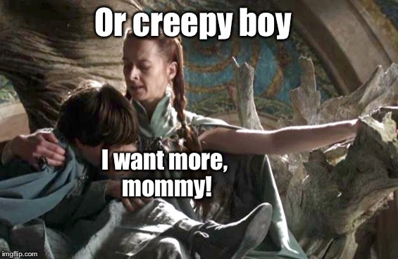 Or creepy boy I want more, mommy! | made w/ Imgflip meme maker