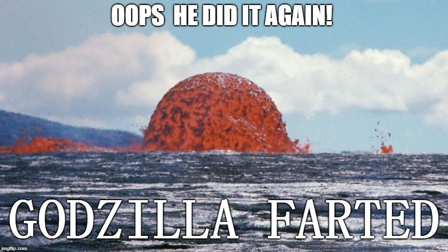 OOPS HE DID IT AGAIN | OOPS  HE DID IT AGAIN! GODZILLA FARTED | image tagged in funny memes,angry godzilla,farting godzilla | made w/ Imgflip meme maker