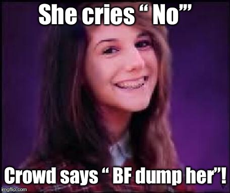 "She cries "" No'"" Crowd says "" BF dump her""! 