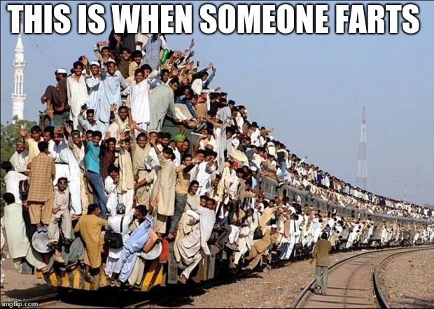 Indian Train |  THIS IS WHEN SOMEONE FARTS | image tagged in indian train | made w/ Imgflip meme maker