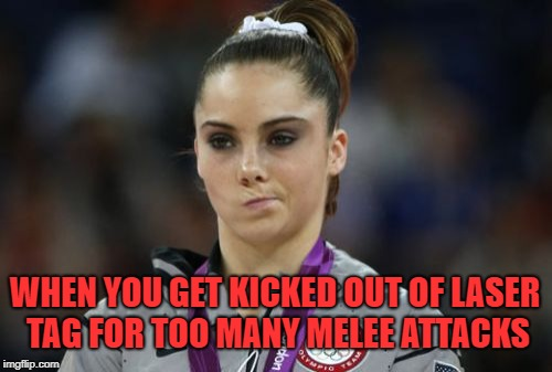 i got banned from my laser tag place | WHEN YOU GET KICKED OUT OF LASER TAG FOR TOO MANY MELEE ATTACKS | image tagged in memes,mckayla maroney not impressed,trhtimmy | made w/ Imgflip meme maker
