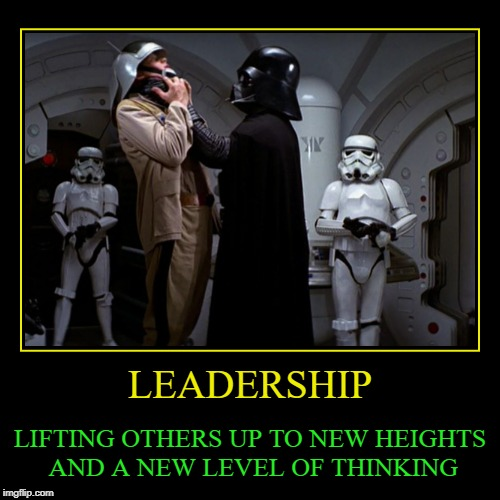 LEADERSHIP | LIFTING OTHERS UP TO NEW HEIGHTS AND A NEW LEVEL OF THINKING | image tagged in funny,demotivationals | made w/ Imgflip demotivational maker