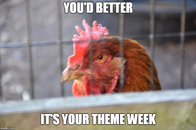 YOU'D BETTER IT'S YOUR THEME WEEK | made w/ Imgflip meme maker