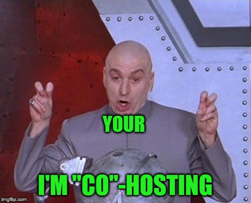 "Dr Evil Laser Meme | YOUR I'M ""CO""-HOSTING 