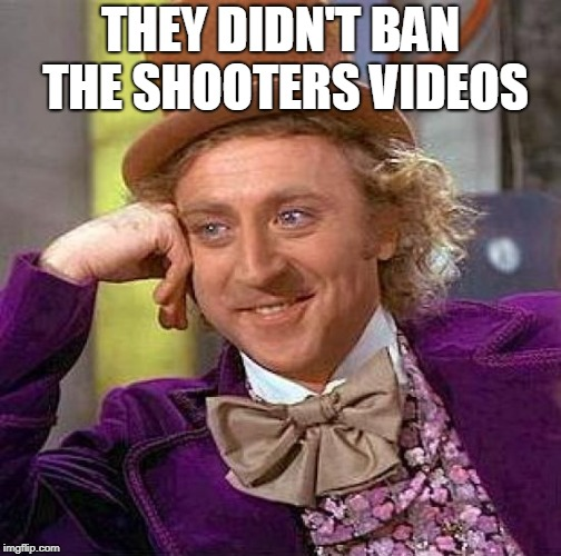Creepy Condescending Wonka Meme | THEY DIDN'T BAN THE SHOOTERS VIDEOS | image tagged in memes,creepy condescending wonka | made w/ Imgflip meme maker