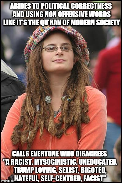"PC culture: an exclusive society for special snowflakes | CALLS EVERYONE WHO DISAGREES ""A RACIST, MYSOGINISTIC, UNEDUCATED, TRUMP LOVING, SEXIST, BIGOTED, HATEFUL, SELF-CENTRED, FACIST"" ABIDES TO PO 
