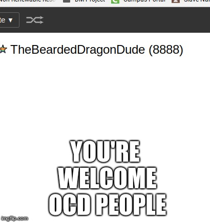 So even.... | YOU'RE WELCOME OCD PEOPLE | image tagged in even,not actually that good,just thought it was funny,but it's not | made w/ Imgflip meme maker