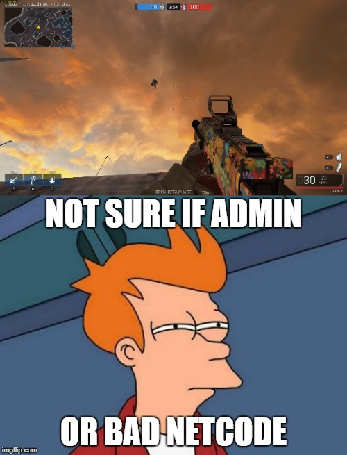 NOT SURE IF ADMIN OR BAD NETCODE | made w/ Imgflip meme maker