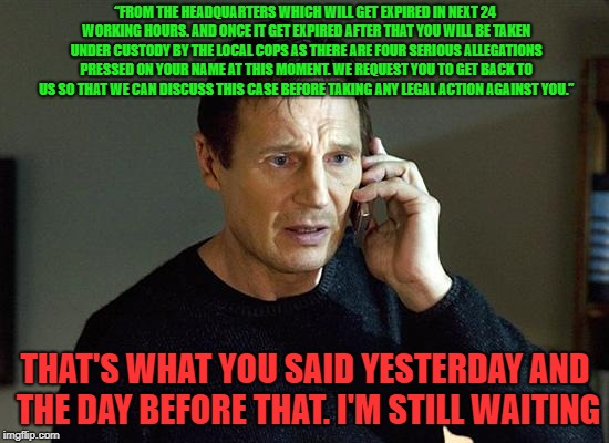 "I hate robo call scammers | ""FROM THE HEADQUARTERS WHICH WILL GET EXPIRED IN NEXT 24 WORKING HOURS. AND ONCE IT GET EXPIRED AFTER THAT YOU WILL BE TAKEN UNDER CUSTODY B 