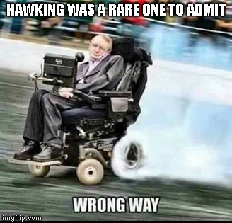 HAWKING WAS A RARE ONE TO ADMIT | made w/ Imgflip meme maker