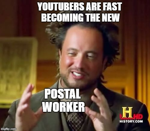 So Many People Going Youtubey These Days | YOUTUBERS ARE FAST BECOMING THE NEW POSTAL WORKER | image tagged in memes,ancient aliens,youtube,funny,postal,shooter | made w/ Imgflip meme maker